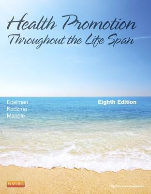 Health Promotion Throughout the Life Span By Edelman, Carole Lium/ Mandle, Carol Lynn/ Kudzma, Elizabeth C.